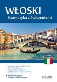 Włoski. Gramatyka z ćwiczeniami A1-B2 EDGARD
