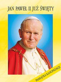 Jan Paweł II Już Święty