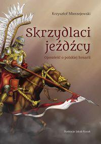 Skrzydlaci jeźdźcy. Opowieści o polskiej husarii
