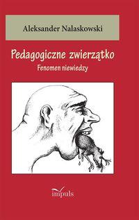 Pedagogiczne zwierzątko. Fenomen niewiedzy