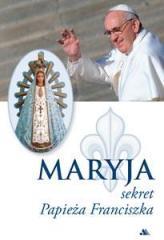 Maryja. Sekret Papieża Franciszka