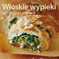 Włoskie wypieki. Pizza, calzone, stromboli