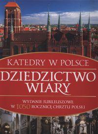 Katedry w Polsce. Dziedzictwo wiary