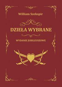 Szekspir. Dzieła wybrane. Wydanie jubileuszowe
