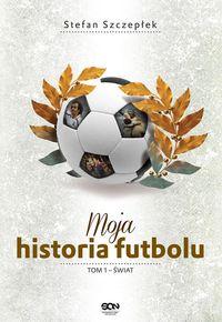 Moja historia futbolu T.1 Świat BR