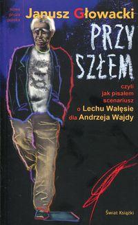 Przyszłem, czyli jak pisałem scenariusz o Lechu W.