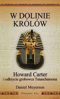 W Dolinie Królów. Howard Carter i odkrycie ...