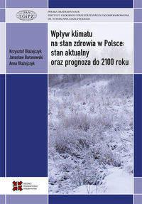 Wpływ klimatu na stan zdrowia w Polsce stan aktualny oraz prognoza do 2100 roku - Błażejczyk Krzysztof, Baranowski Jarosław, Błażejczyk Anna