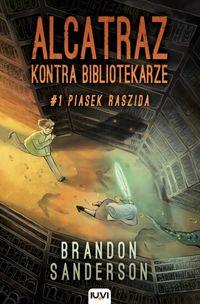 Alcatraz kontra Bibliotekarze. T.1. Piasek Raszida