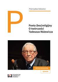 Poeta (bez)religijny. O twórczości T. Różewicza