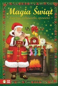 Magia Świąt. Zwyczaje, ciekawostki, opowieści