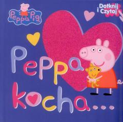 Świnka Peppa. Dotknij i Czytaj. Peppa kocha