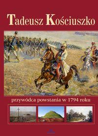 Tadeusz Kościuszko. Przywódca powstania w 1794 r.