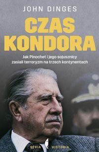 Czas Kondora. Jak Pinochet i jego sojusznicy...