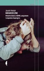 Niegrzeczne. Historie dzieci z ADHD, autyzmem...