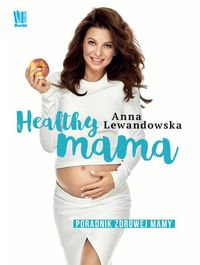 Healthy mama. Poradnik zdrowej mamy