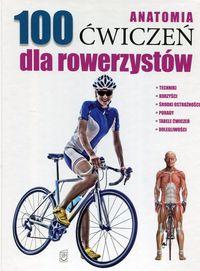 Anatomia. 100 ćwiczeń dla rowerzystów