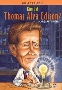 Wielcy i sławni. Kim był Thomas Alva Edison?