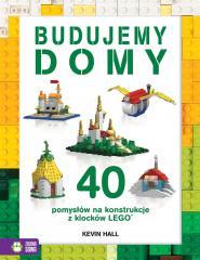 40 pomysłów na konstrukcje z LEGO. Budujemy domy