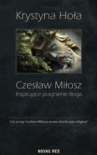 Czesław Miłosz. Inspirujące pragnienie Boga