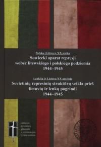 Sowiecki aparat represji wobec podziemia litewskiego i polskiego 1944-1945