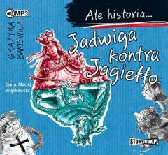 Ale historia... Jadwiga kontra Jagiełło. Audiobook