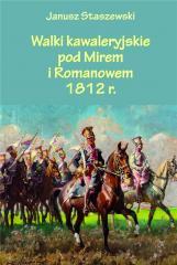 Walki kawaleryjskie pod Mirem i Romanowem 1812 r.