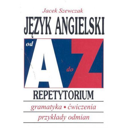Język angielski od A do Z - - repetytorium. Gramatyka, ćwiczenia, tabele odmian