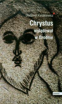 Chrystus wylądował w Grodnie