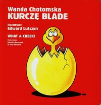 Kurczę blade/ What a cheek