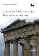Śladami Pauzaniasza Podróż po starożytnej Grecji