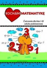 Kocham matematykę ćwiczenia dla klas I-III szkoły podstawowej