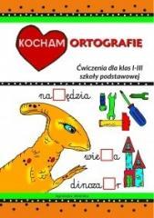 Kocham ortografię. Ćwiczenia dla klas 1-3